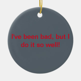 I've been bad, but I do it so well! Christmas Ornament