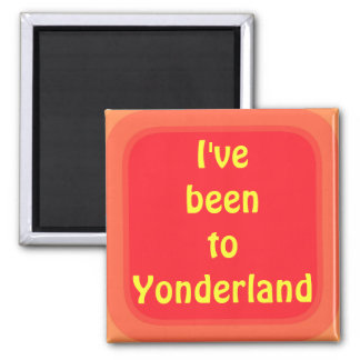 Ive been to Yonderland Square Magnet