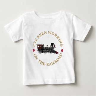I've Been Working On The Railraod Baby T-Shirt