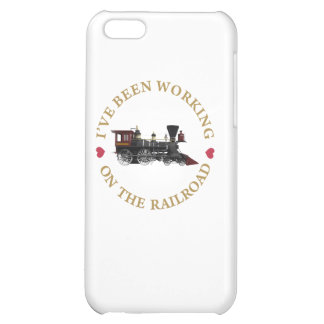 I've Been Working On The Railraod iPhone 5C Cases