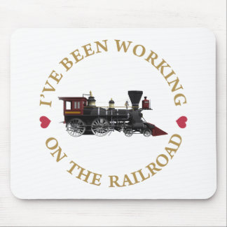 I've Been Working On The Railraod Mouse Pad