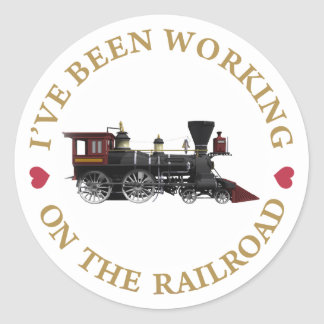 I've Been Working On The Railraod Round Sticker