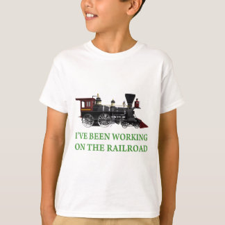 I've Been Working On The Railroad T-Shirt