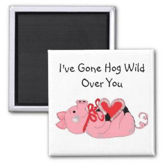 I've Gone Hog Wild Over You Magnet
