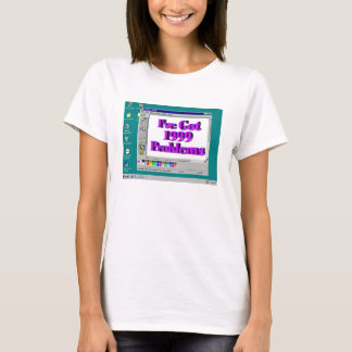 I've Got 1999 Problems T-Shirt
