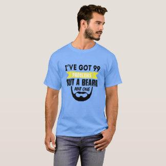I'Ve Got 99 Problem But A Beard Aint T-Shirt