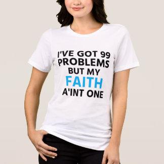 I've Got 99 Problems but My Faith Ain't One T-Shirt