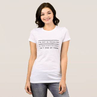 """I've got 99 problems..."" Statement T-Shirt"