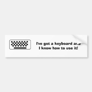 I've got a keyboard andI know how to use it! (D) Bumper Sticker