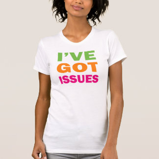 I've Got Issues T-Shirt