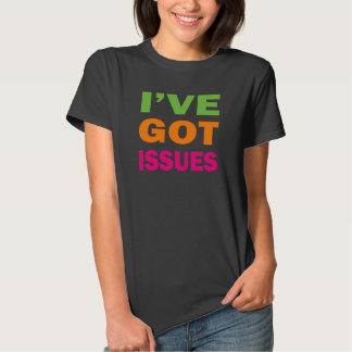 I've Got Issues T Shirts