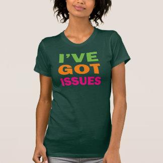 I've Got Issues Tshirts