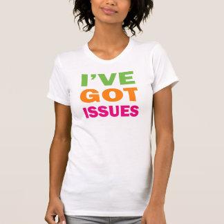 I've Got Issues Shirts