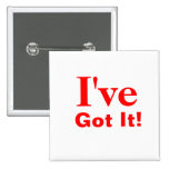 I've, Got It! Pinback Buttons