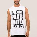 I've got mad dad skills sleeveless shirts