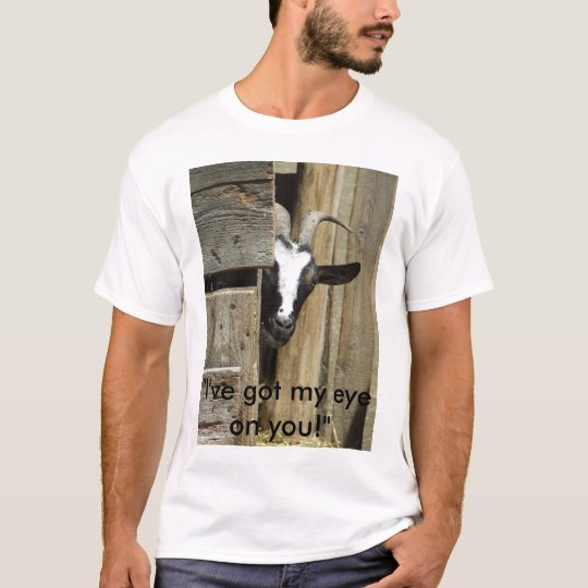 "'I've got my eye on you!"" T-Shirt"