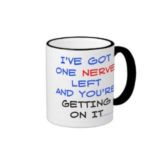 I've got one nerve left Mugs