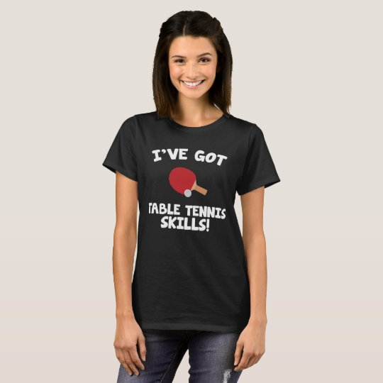 I've got Table Tennis Skills Indoor Sports T-Shirt