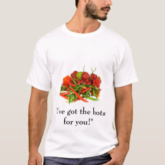 """""""I've got the hots for you!"""" T-shirt"""