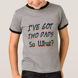I've got two dads, so what? Quote Typography LGBT T-Shirt