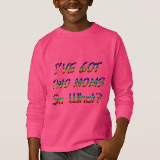 I've got two moms, so what? Quote Typography LGBT T-Shirt