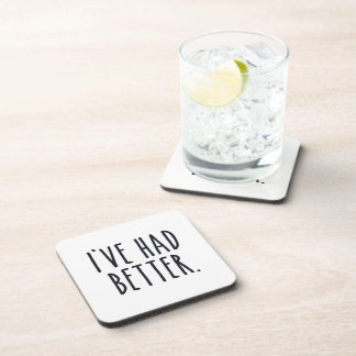 I've Had Better Drink Coasters