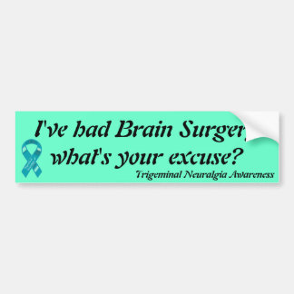I've had brain surgery what's your excuse? bumper sticker