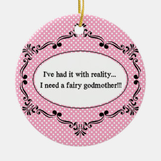 I've Had It With Reality, I Need A Fairy Godmother Christmas Ornament