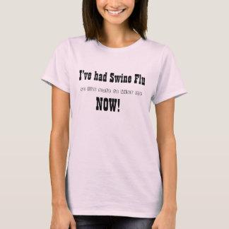 I've had Swine Flu, so it's safe to kiss me, NOW! T-Shirt