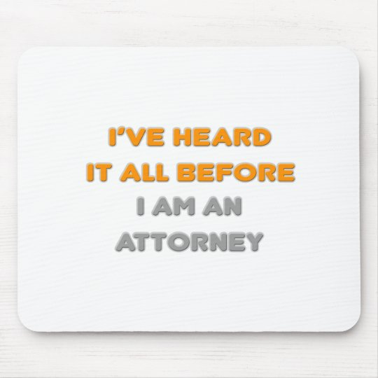 I've Heard It All Before .. Attorney Mouse Pad