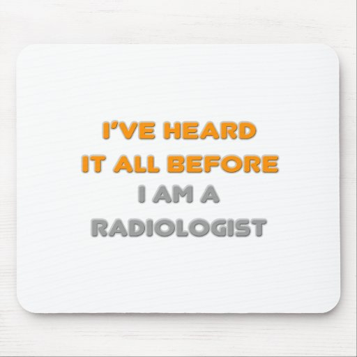 I've Heard It All Before .. Radiologist Mousepad