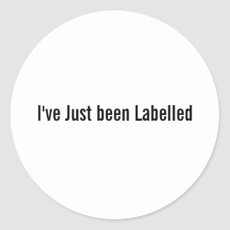 I've Just Been labelled Classic Round Sticker