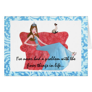 """I've never had a problem with the finer things.."" Greeting Card"