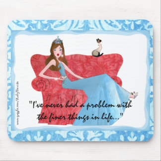 """""""I've never had a problem with the finer things.."""" Mousepads"""