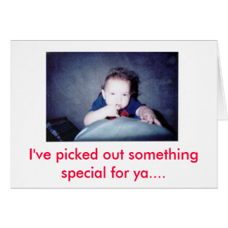 I've picked out something special f... greeting card