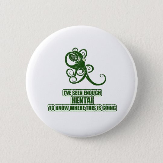 I've Seen Enough Hentai 6 Cm Round Badge