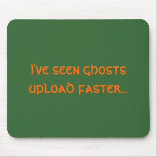 I've seen ghosts upload faster... mouse pad