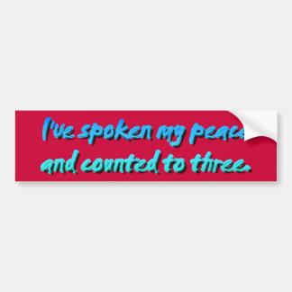 I've spoken my peace bumper sticker