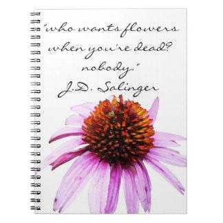 "J.D. Salinger's ""Flowers"" quote. Spiral Notebook"