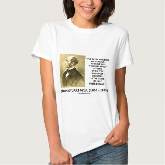 J.S. Mill Fatal Tendency Cause Half Their Errors Tshirt