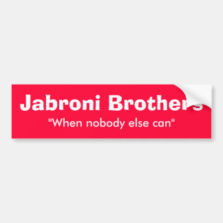 "Jabroni Brothers, ""When nobody else can"" Bumper Sticker"