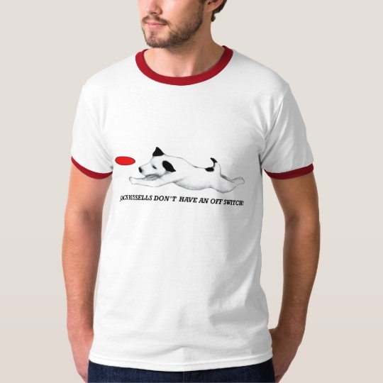 JACK RUSSELLS DONT HAVE AN OFF SWITCH T-Shirt