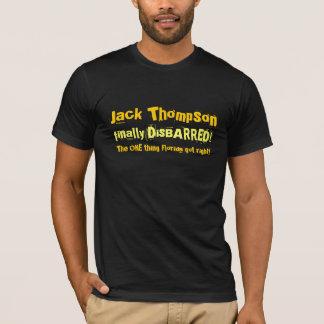 Jack Thompson Finally Disbarred! T-Shirt