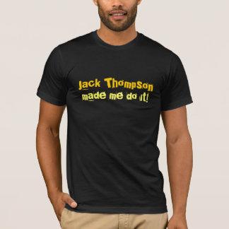Jack Thompson made me do it! T-Shirt