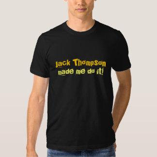 Jack Thompson made me do it! T Shirts