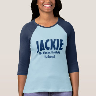 Jackie the woman, the myth, the legend T-Shirt