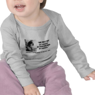 Jacqueline Kennedy Not Be Overwhelmed By Sadness T Shirts