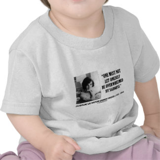 Jacqueline Kennedy Not Be Overwhelmed By Sadness Tees