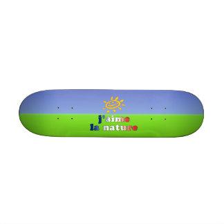J'aime La Nature I Love Nature in French Skateboard