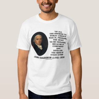 James Madison Enemies Public Liberty War Quote Tee Shirts